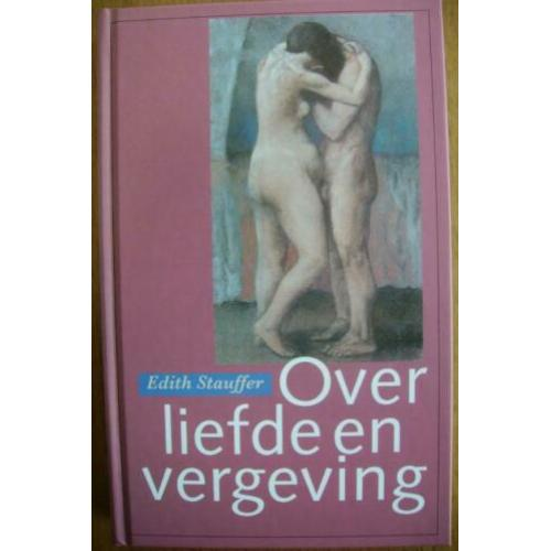 Over liefde en vergeving - Edith Stauffer